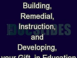 B.R.I.D.G.E.  Building, Remedial, Instruction, and Developing, your Gift, in Education