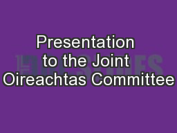 Presentation to the Joint Oireachtas Committee