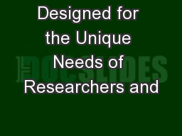 Designed for the Unique Needs of Researchers and