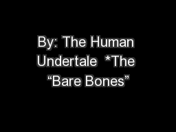"By: The Human Undertale  *The ""Bare Bones"""