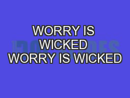 WORRY IS WICKED WORRY IS WICKED