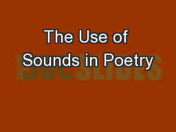 The Use of Sounds in Poetry PowerPoint PPT Presentation