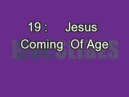 19 :     Jesus Coming  Of Age