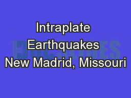 Intraplate Earthquakes New Madrid, Missouri
