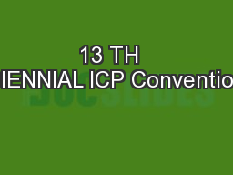 13 TH  BIENNIAL ICP Convention