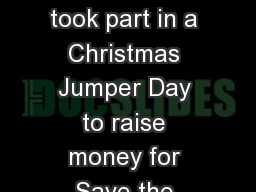 Before Christmas, we took part in a Christmas Jumper Day to raise money for Save the Children. We r