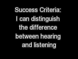 Success Criteria: I can distinguish the difference between hearing and listening PowerPoint PPT Presentation