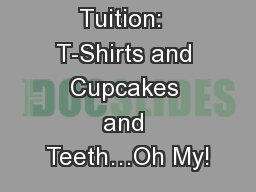 Beyond Tuition:  T-Shirts and Cupcakes and Teeth…Oh My!