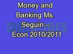 Money and Banking Ms. Seguin – Econ 2010/2011