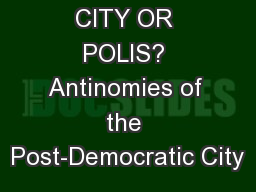 CITY OR POLIS? Antinomies of the Post-Democratic City
