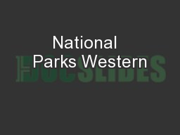National  Parks Western PowerPoint PPT Presentation