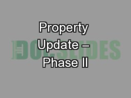 Property Update – Phase II