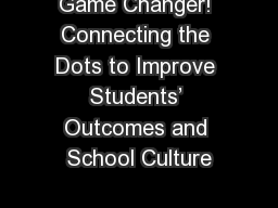 Game Changer! Connecting the Dots to Improve Students' Outcomes and School Culture