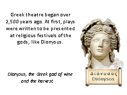 Greek theatre began over 2,500 years ago. At first, plays were written to be presented at religious PowerPoint PPT Presentation