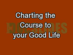 Charting the Course to your Good Life
