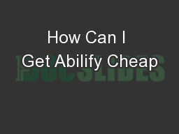 How Can I Get Abilify Cheap PowerPoint PPT Presentation