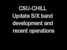 CSU-CHILL Update S/X band development and recent operations
