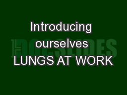 Introducing ourselves LUNGS AT WORK