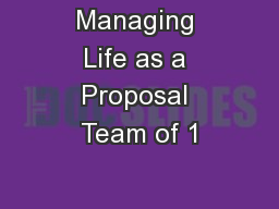 Managing Life as a Proposal Team of 1 PowerPoint PPT Presentation