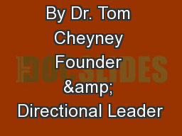 By Dr. Tom Cheyney Founder & Directional Leader