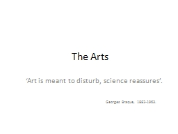 The Arts 'Art is meant to disturb, science reassures'.