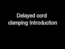 Delayed cord clamping Introduction PowerPoint PPT Presentation