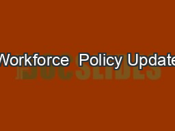 Workforce  Policy Update