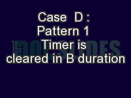 Case  D : Pattern 1 Timer is cleared in B duration