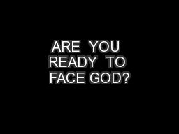 ARE  YOU  READY  TO FACE GOD?