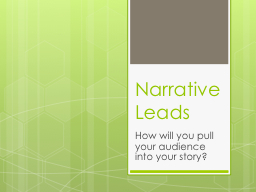Narrative Leads How will you pull your audience into your story?