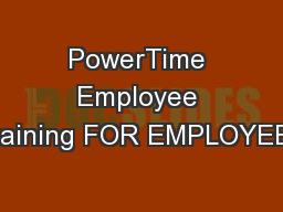 PowerTime Employee Training FOR EMPLOYEES