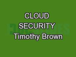 CLOUD SECURITY Timothy Brown