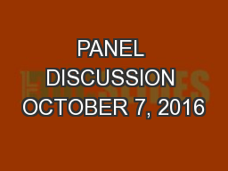PANEL DISCUSSION OCTOBER 7, 2016