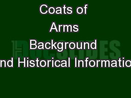 Coats of Arms Background and Historical Information PowerPoint PPT Presentation