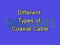 Different Types of Coaxial Cable PowerPoint PPT Presentation