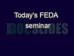 Today's FEDA  seminar PowerPoint PPT Presentation