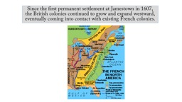 Since the first permanent settlement at Jamestown in 1607, the British colonies continued to grow a