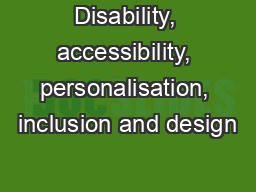 Disability, accessibility, personalisation, inclusion and design