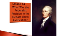 Lesson 14 :     What Was the Federalist Position in the Debate about Ratification?