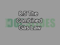8.5 The  Combined Gas Law