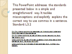 This PowerPoint addresses the standards presented below in a simple and straightforward  way. It ta