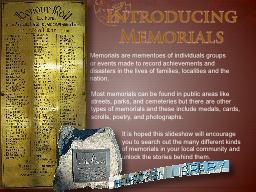 Introducing Memorials Memorials are mementoes of individuals groups  or events made to record achie
