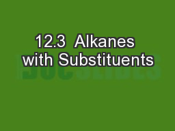 12.3  Alkanes with Substituents