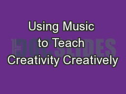 Using Music to Teach Creativity Creatively PowerPoint PPT Presentation