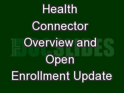Health Connector Overview and Open Enrollment Update