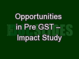 Opportunities in Pre GST – Impact Study PowerPoint PPT Presentation