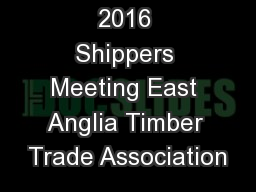 2016 Shippers Meeting East Anglia Timber Trade Association