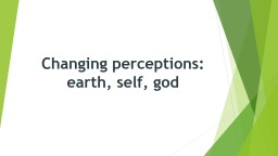 Changing perceptions:  earth, self, god