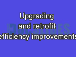 Upgrading and retrofit efficiency improvements