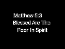 Matthew 5:3      Blessed Are The Poor In Spirit